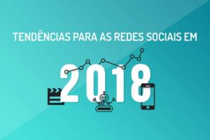 Tendências para as mídias sociais em 2018