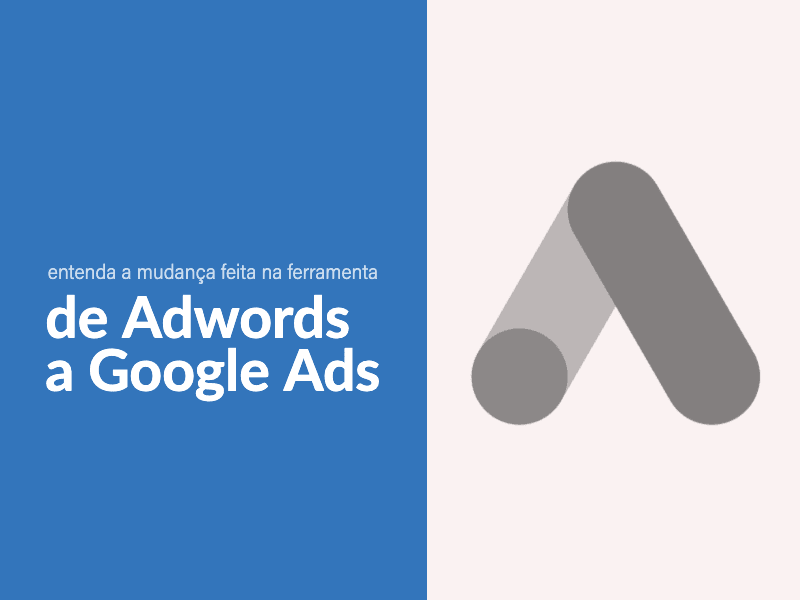 De AdWords a Google Ads: entenda a mudança feita na ferramenta