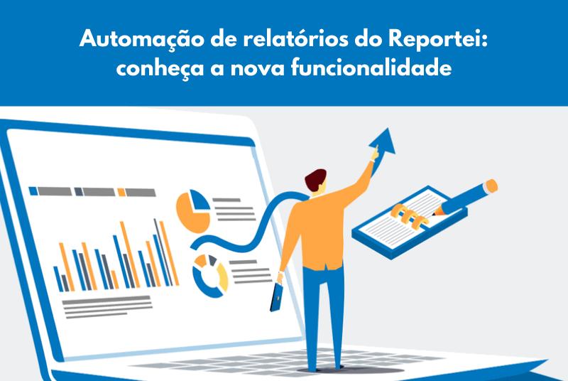 Automação de relatórios do Reportei: conheça a nova funcionalidade