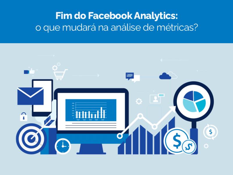 Fim do Facebook Analytics o que mudará na análise de métricas