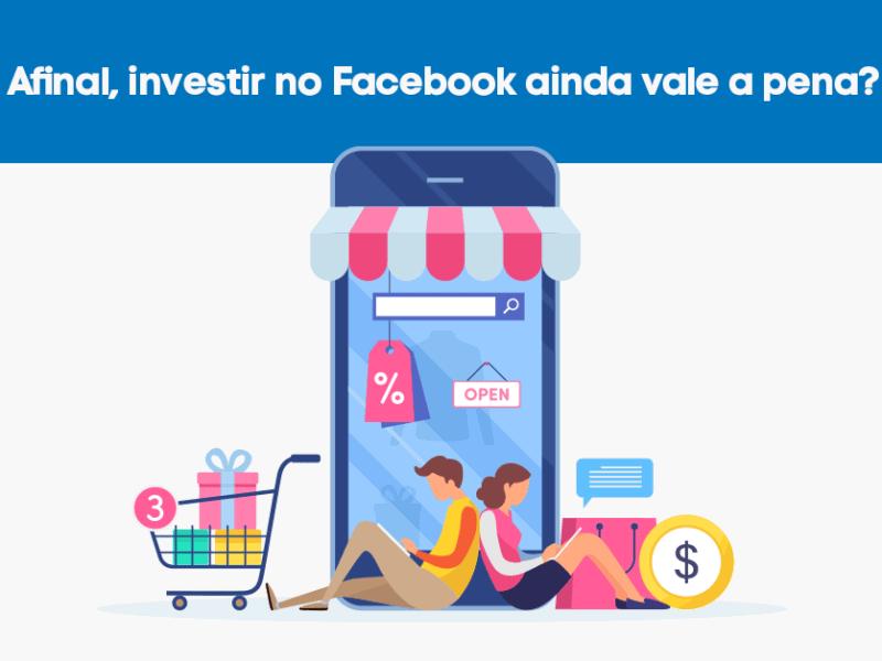 vale a pena investir no facebook